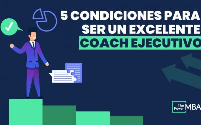 5 condiciones para ser un excelente coach ejecutivo: habilidades a tener en cuenta