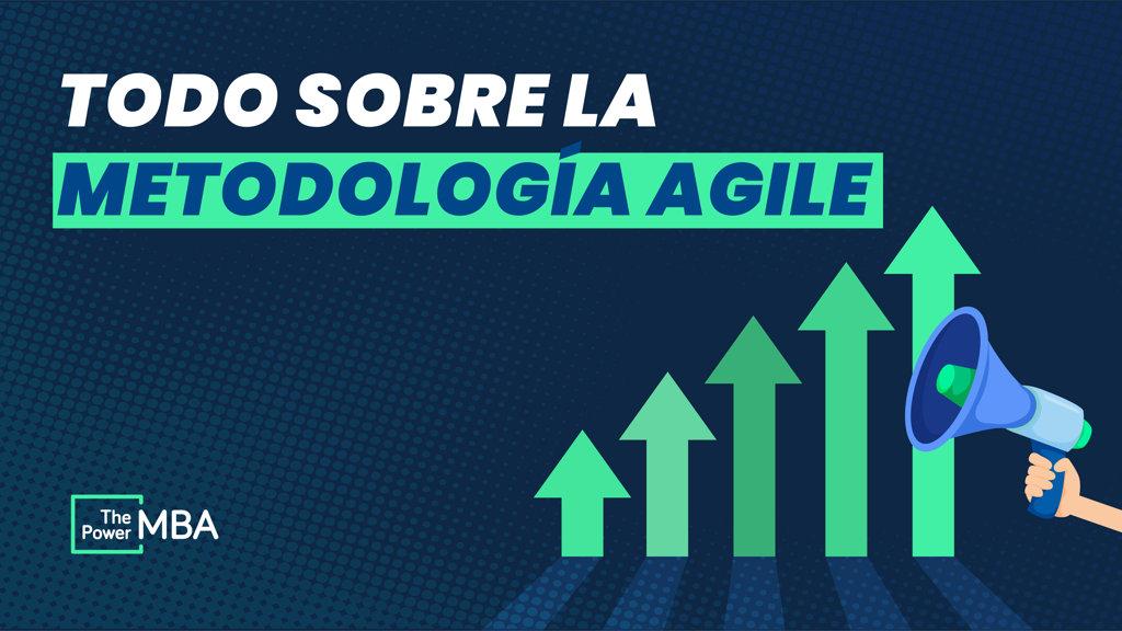 Metodología Agile: qué es, qué tipos existen y cómo puedes aplicarla de forma exitosa en tu negocio