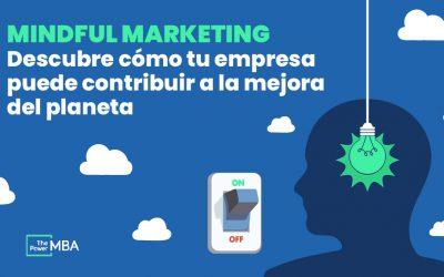 Mindful marketing: la estrategia que te ayudará a conquistar a tu audiencia